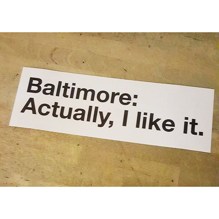 Baltimore Actually I Like It Sticker