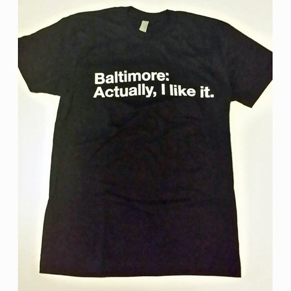 Baltimore Actually I Like It T-Shirt