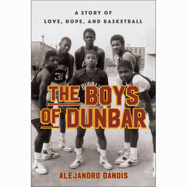Boys of Dunbar: A Story of Love, Hope, and Basketball