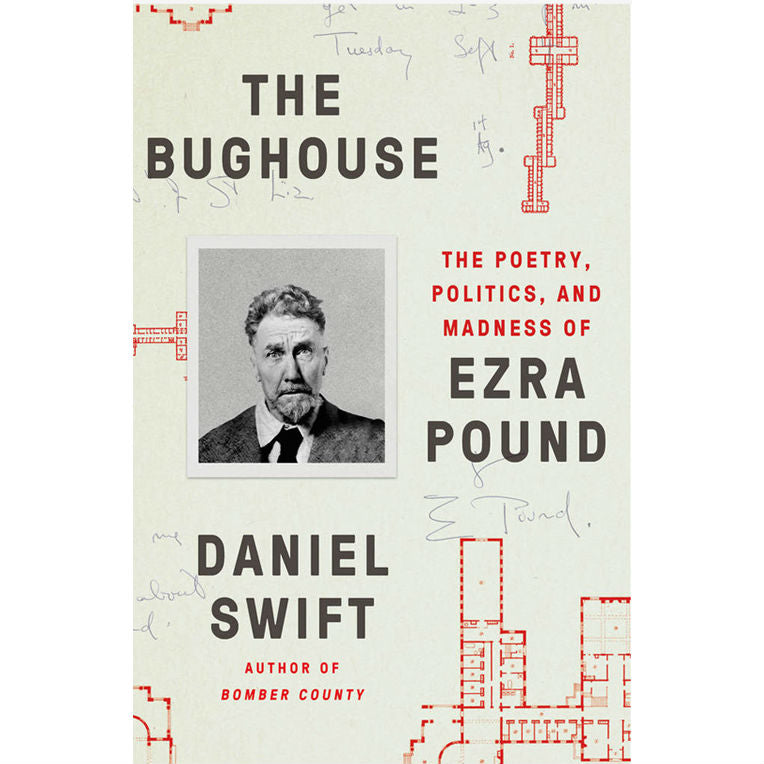Bughouse: The Poetry, Politics, and Madness of Ezra Pound