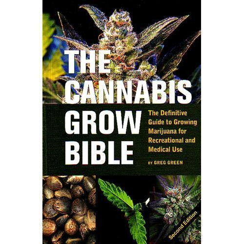 Cannabis Grow Bible: The Definitive Guide To Growing Marijuana For Recreational Medical Use