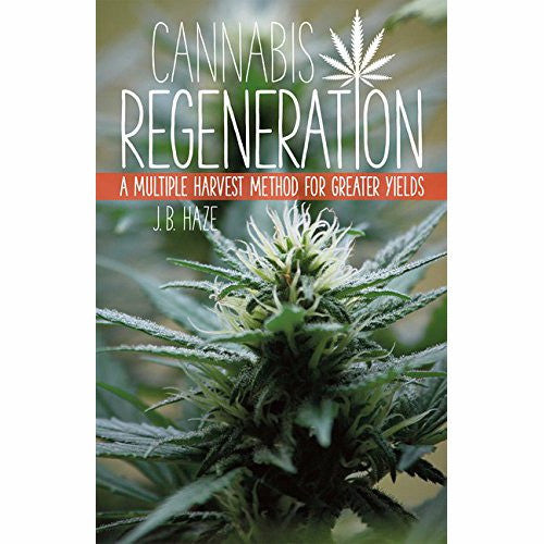 Cannabis Regeneration: A Multiple Harvest Method for Greater Yields