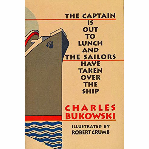 The Captain Is Out To Lunch And The Sailors Have Taken Over The Ship By Charles Bukowski