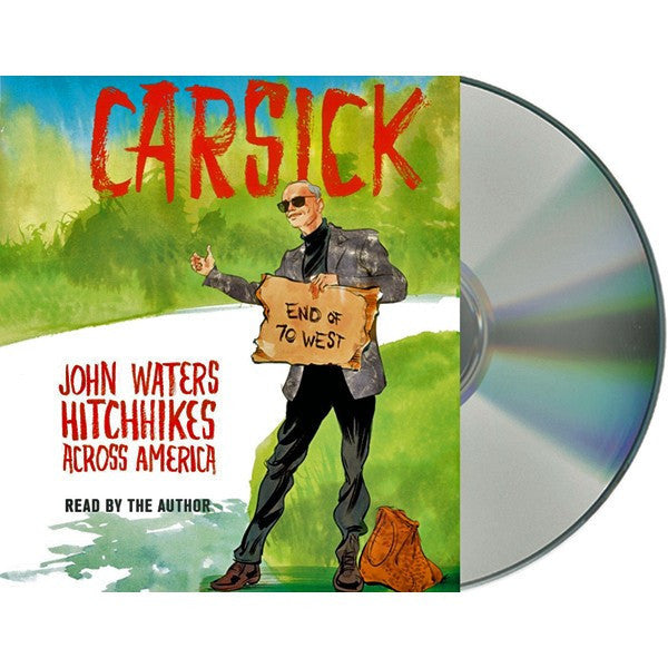 Carsick: John Waters Hitchhikes Across America (Audiobook CD) - SIGNED