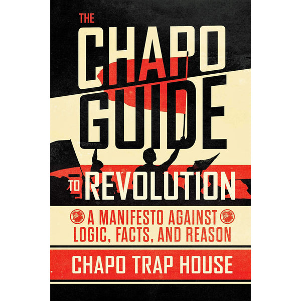 Chapo Guide to Revolution: A Manifesto Against Logic, Facts, and Reason [PRE-ORDER]