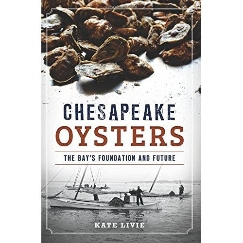 Chesapeake Oysters: The Bay's Foundation And Fortune - SIGNED