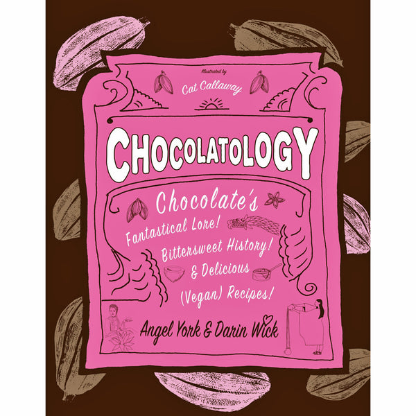 Chocolatology: Chocolate's Fantastical Lore, Bittersweet History, Delicious (Vegan) Recipes