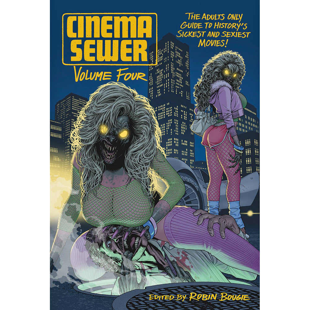 Cinema Sewer Volume 4: The Adults Only Guide to History's Sickest and Sexiest Movies!