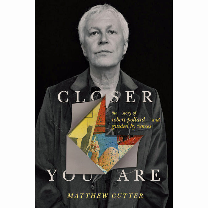 Closer You Are: The Story of Robert Pollard and Guided By Voices