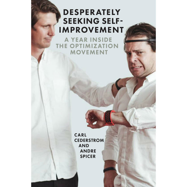 Desperately Seeking Self-Improvement: A Year Inside the Optimization Movement