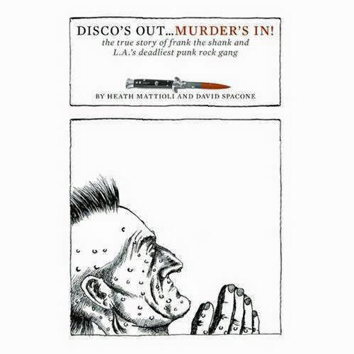 Disco's Out...Murder's In!: The True Story of Frank the Shank and L.A.'s Deadliest Punk Rock Gang
