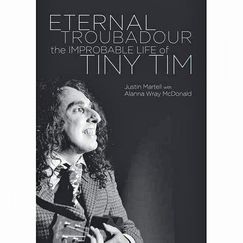 Eternal Troubadour: The Improbable Life Of Tiny Tim