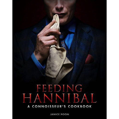 Feeding Hannibal: A Connoisseur's Cookbook