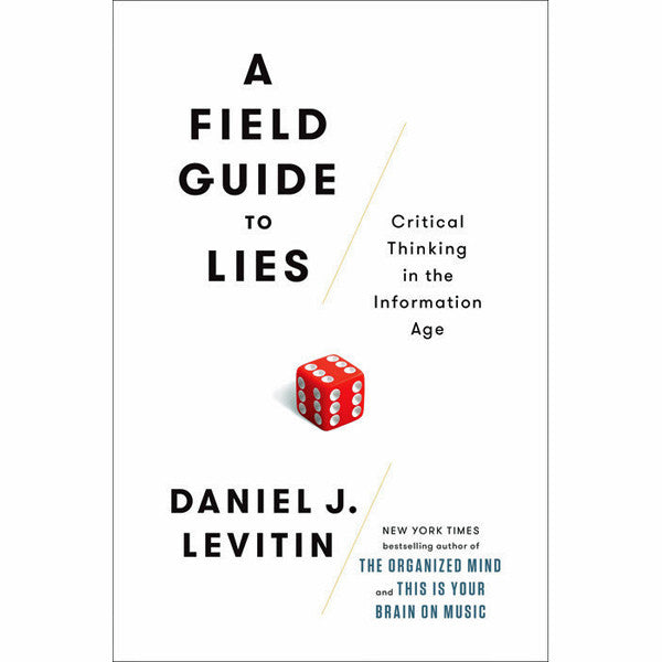 Field Guide to Lies: Critical Thinking in the Information Age