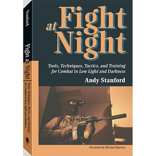 Fight At Night: Tools, Techniques, Tactics, And Training For Combat In Low Light And Darkness