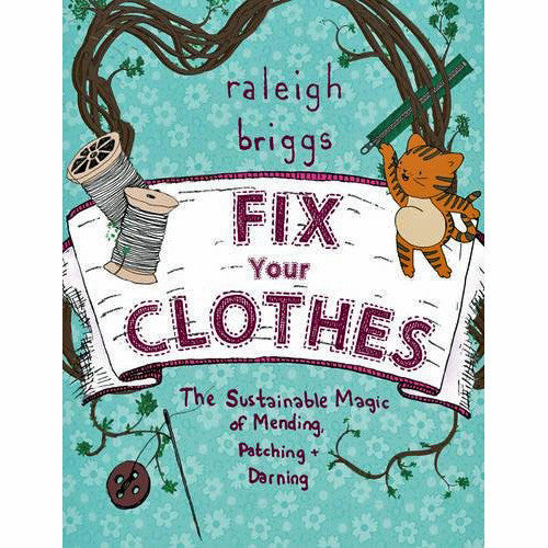 Fix Your Clothes: The Sustainable Magic of Mending, Patching, and Darning