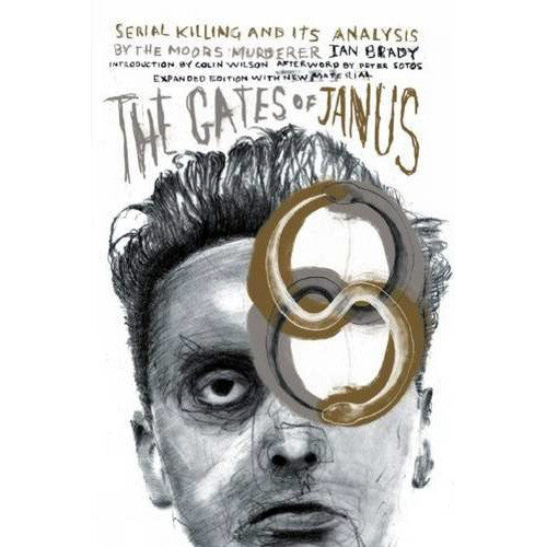 Gates of Janus: Serial Killing and its Analysis by the Moors Murderer Ian Brady