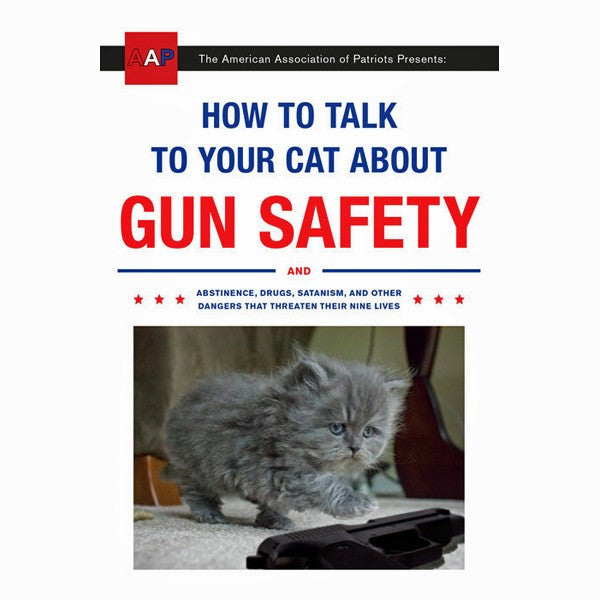 How to Talk to Your Cat About Gun Safety: And Abstinence, Drugs, Satanism, and Other Dangers That Threaten Their Nine Lives - SIGNED
