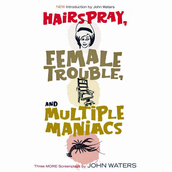 Hairspray, Female Trouble, and Multiple Maniacs: Three More Screenplays