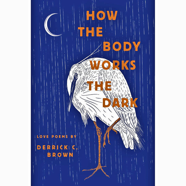 How the Body Works the Dark: Love Poems