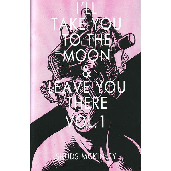 I'll Take You To The Moon And Leave You There Volume 1