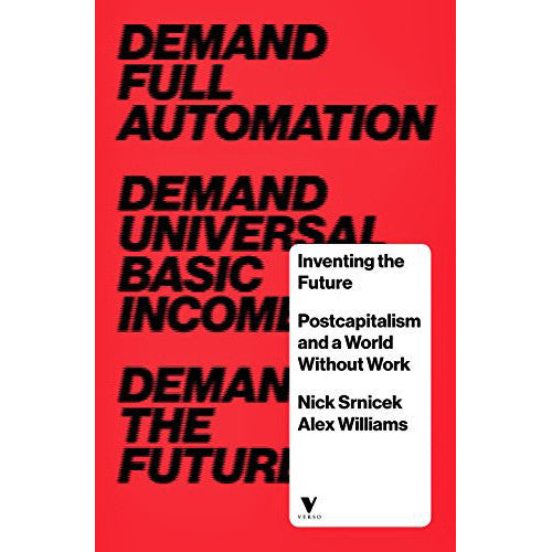 Inventing the Future: Postcapitalism and a World Without Work