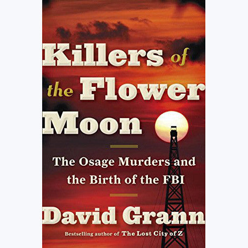 Killers of the Flower Moon: The Osage Murders and the Birth of the FBI