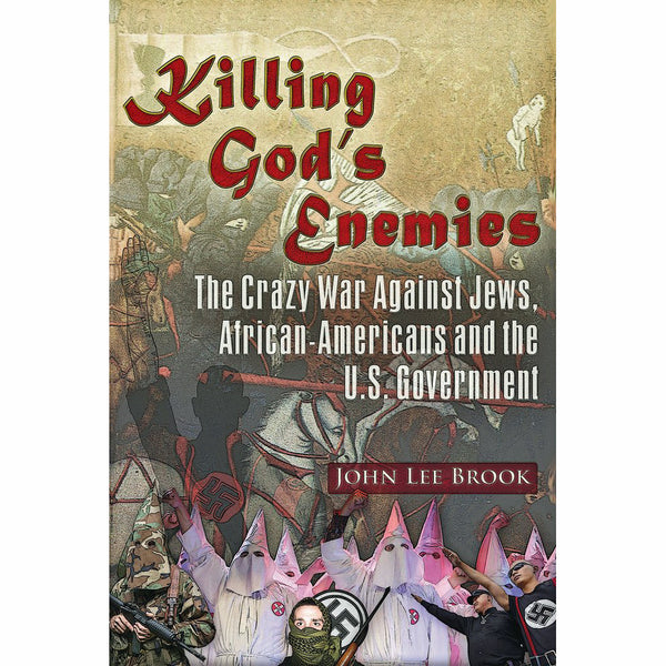 Killing God's Enemies: The Crazy War Against Jews, African-Americans and the U.S. Government