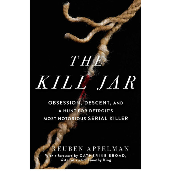 Kill Jar: Obsession, Descent, and a Hunt for Detroit's Most Notorious Serial Killer