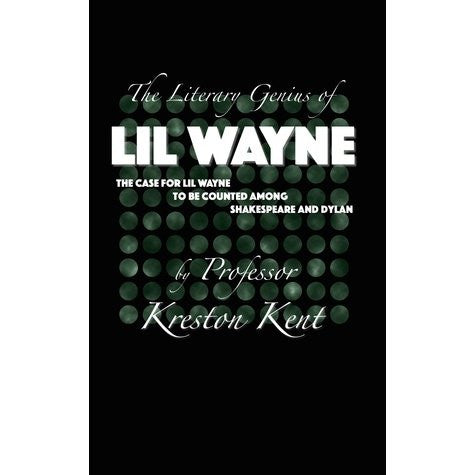 Literary Genius Of Lil Wayne: The Case for Lil Wayne To Be Counted Among Shakespeare And Dylan