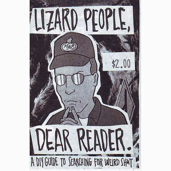 Lizard People, Dear Reader: A DIY Guide to Searching for Weird Sh*t