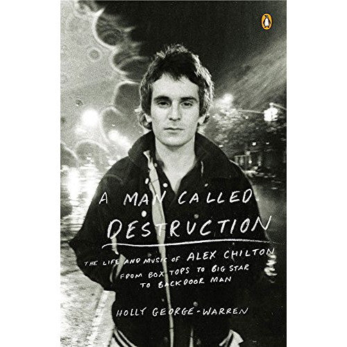 Man Called Destruction: The Life and Music of Alex Chilton, From Box Tops to Big Star to Backdoor Man