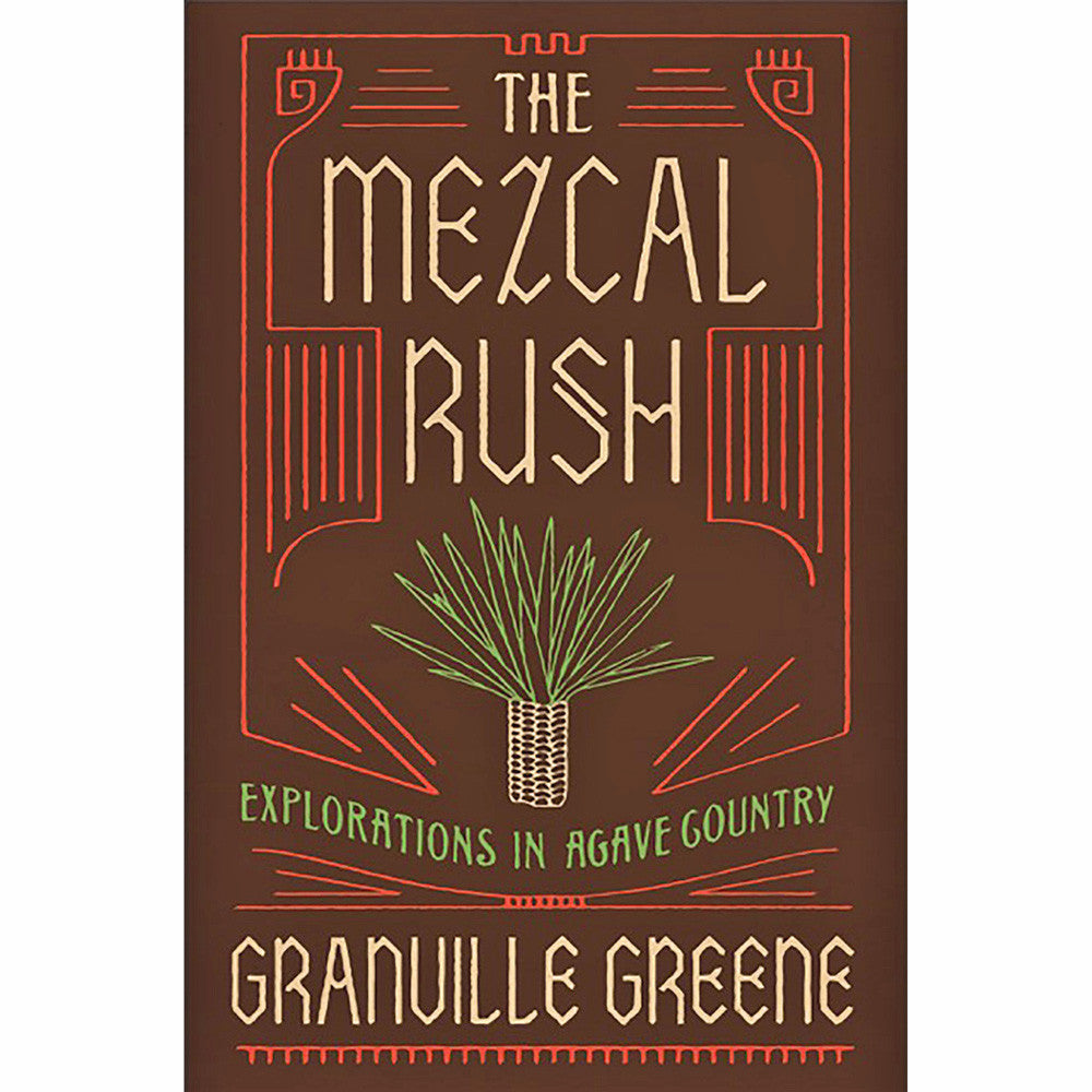 Mezcal Rush: Explorations in Agave Country