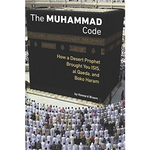 Muhammad Code: How a Desert Prophet Brought You ISIS, al Qaeda, and Boko Haram