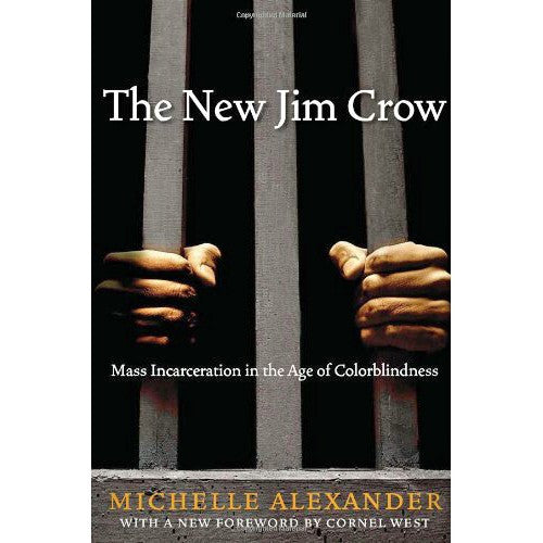 New Jim Crow: Mass Incarceration in the Age of Colorblindness