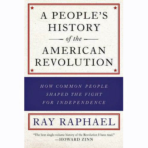 People's History of the American Revolution: How Common People Shaped the Fight for Independence