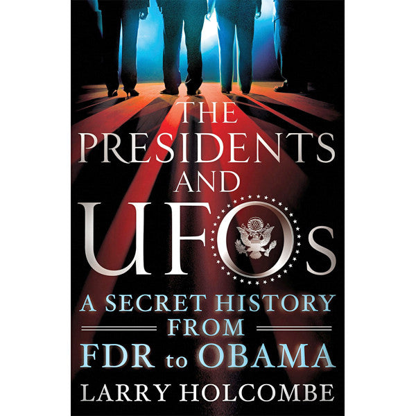 Presidents and UFOs: A Secret History from FDR to Obama