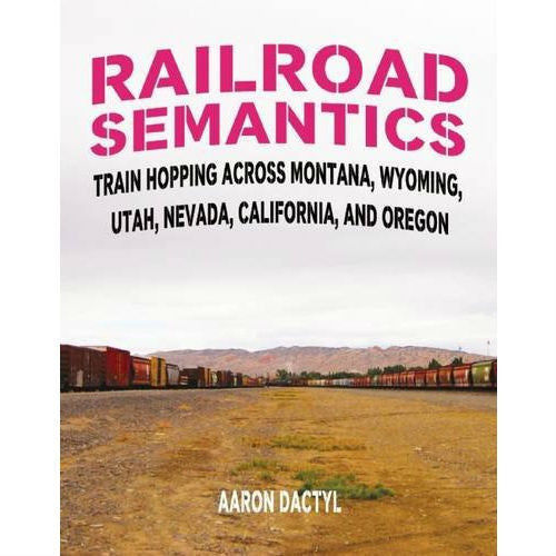 Railroad Semantics #4: Train Hopping Across Montana, Wyoming, Utah, Nevada, California, and Oregon