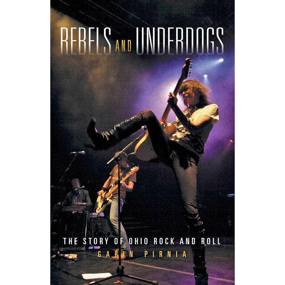Rebels and Underdogs: The Story of Ohio Rock and Roll