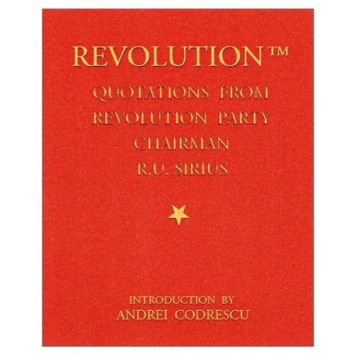 Revolution: Quotations from Revolution Party Chairman R. U. Sirius