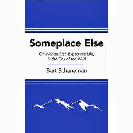 Someplace Else: On Wanderlust, Expatriate Life, and the Call of the Wild