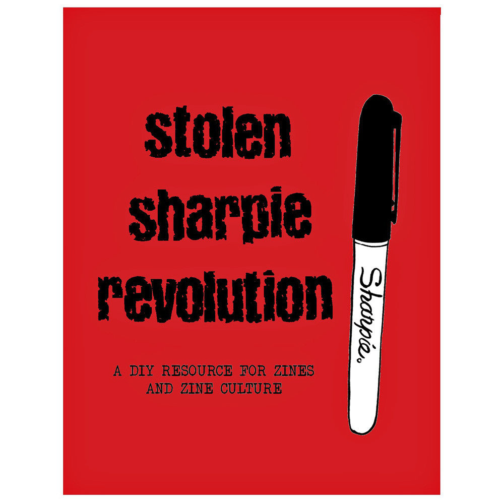 Stolen Sharpie Revolution: A DIY Resource For Zines And Zine Culture