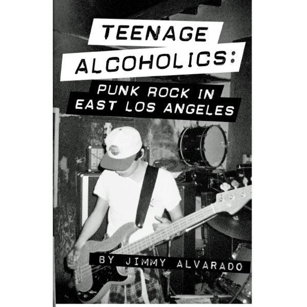 Teenage Alcoholics: Punk Rock in East Los Angeles