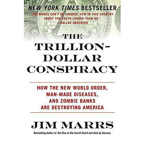 Trillion-Dollar Conspiracy: How the New World Order, Man-Made Diseases, and Zombie Banks Are Destroying America