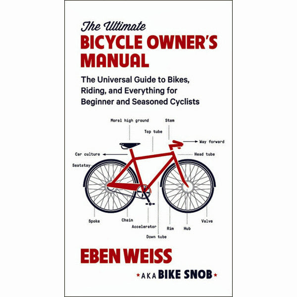 Ultimate Bicycle Owner's Manual: The Universal Guide to Bikes, Riding, and Everything for Beginner and Seasoned Cyclists