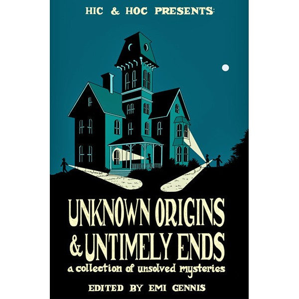 Unknown Origins And Untimely Ends: A Collection of Unsolved Mysteries