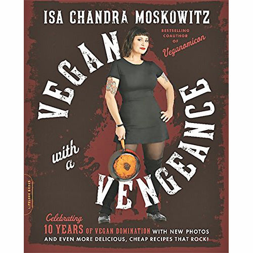 Vegan with a Vengeance: Over 150 Delicious, Cheap, Animal-Free Recipes That Rock (10th Anniversary Edition)