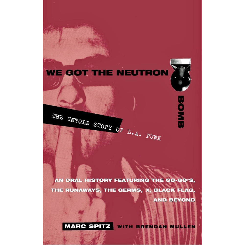 We Got the Neutron Bomb : The Untold Story of L.A. Punk