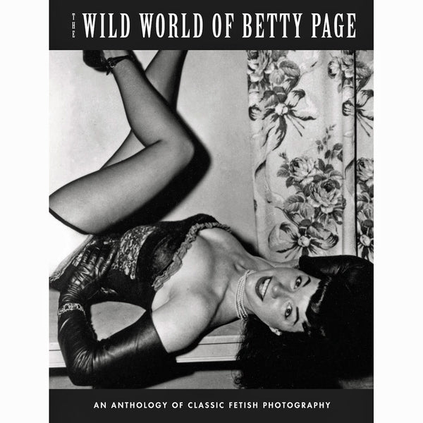 Wild World Of Betty Page: An Anthology Of Classic Fetish Photography