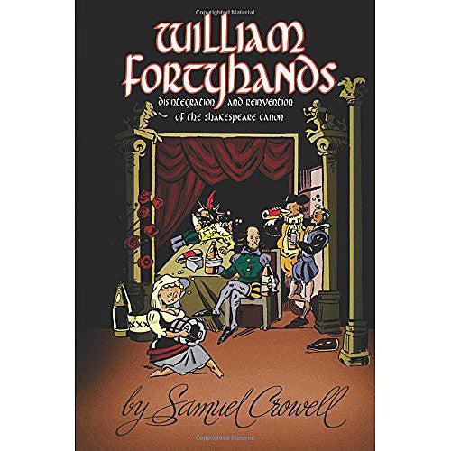 William Fortyhands: Disintegration and Reinvention of the Shakespeare Canon